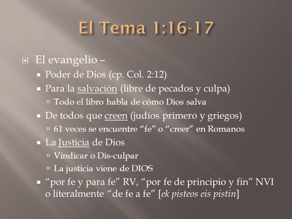 El evangelio – Poder de Dios (cp. Col. 2:12) Para la salvación (libre de pecados y culpa) Todo el libro habla de cómo Dios salva De todos que creen (j