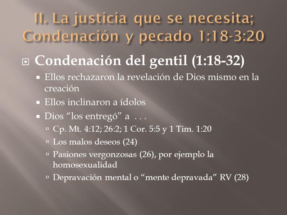 Condenación del gentil (1:18-32) Ellos rechazaron la revelación de Dios mismo en la creación Ellos inclinaron a ídolos Dios los entregó a... Cp. Mt. 4