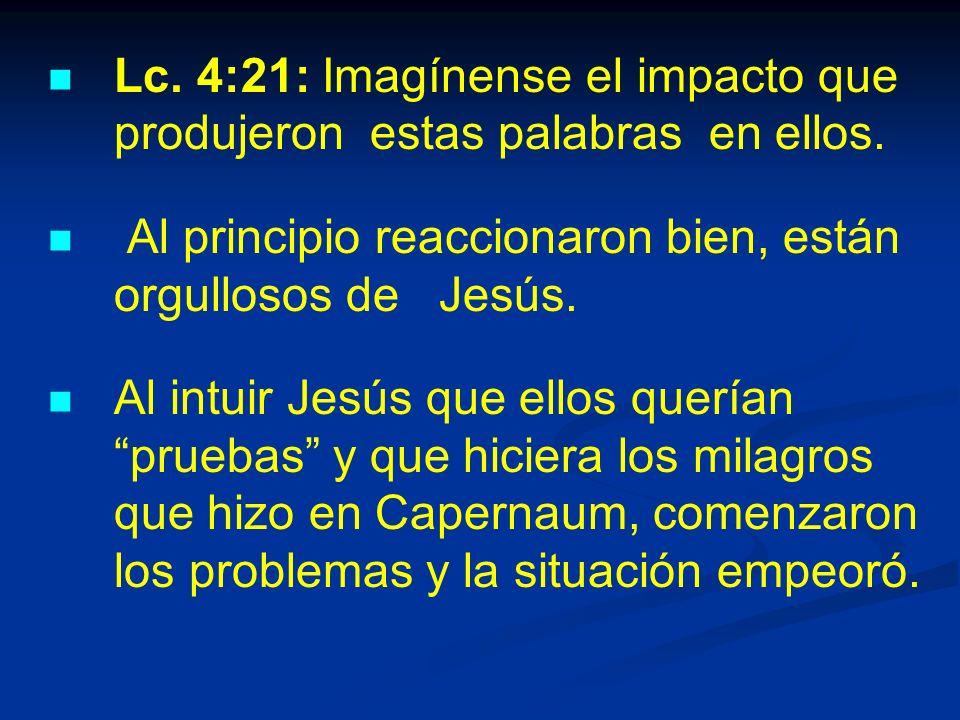 Lc.4:21: Imagínense el impacto que produjeron estas palabras en ellos.