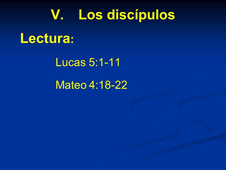 V. V.Los discípulos Lectura : Lucas 5:1-11 Mateo 4:18-22