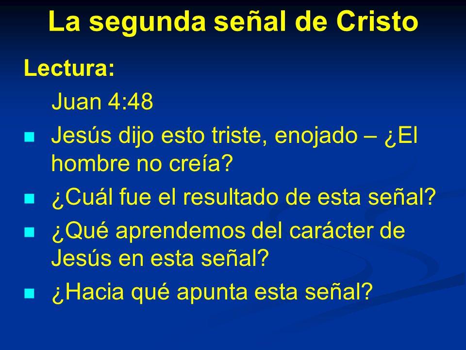 La segunda señal de Cristo Lectura: Juan 4:48 Jesús dijo esto triste, enojado – ¿El hombre no creía.