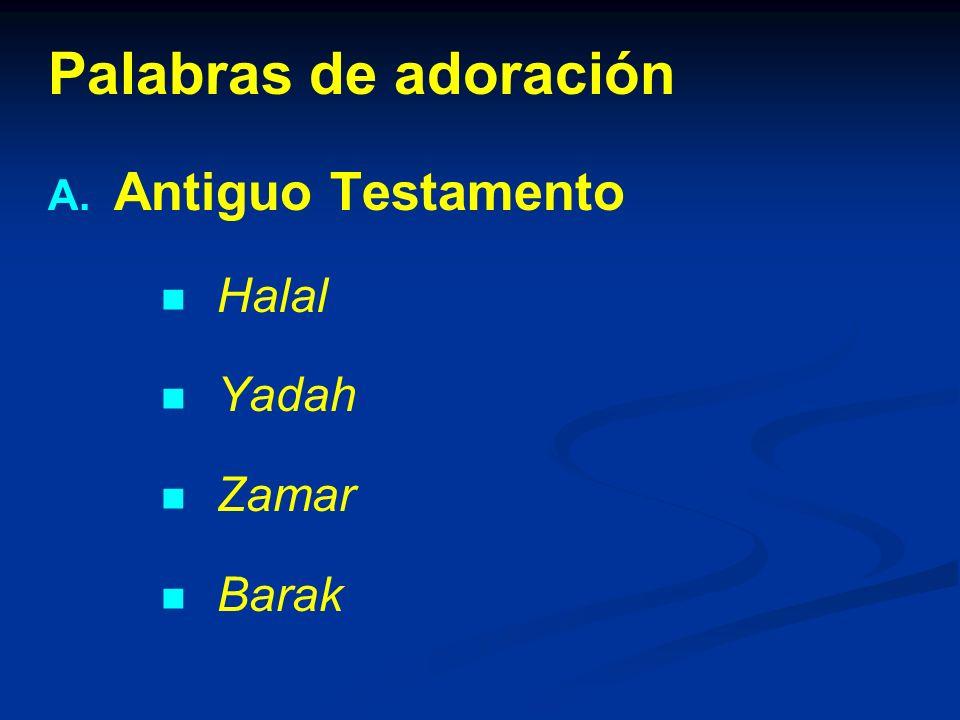 Palabras de adoración A. Antiguo Testamento Halal Yadah Zamar Barak