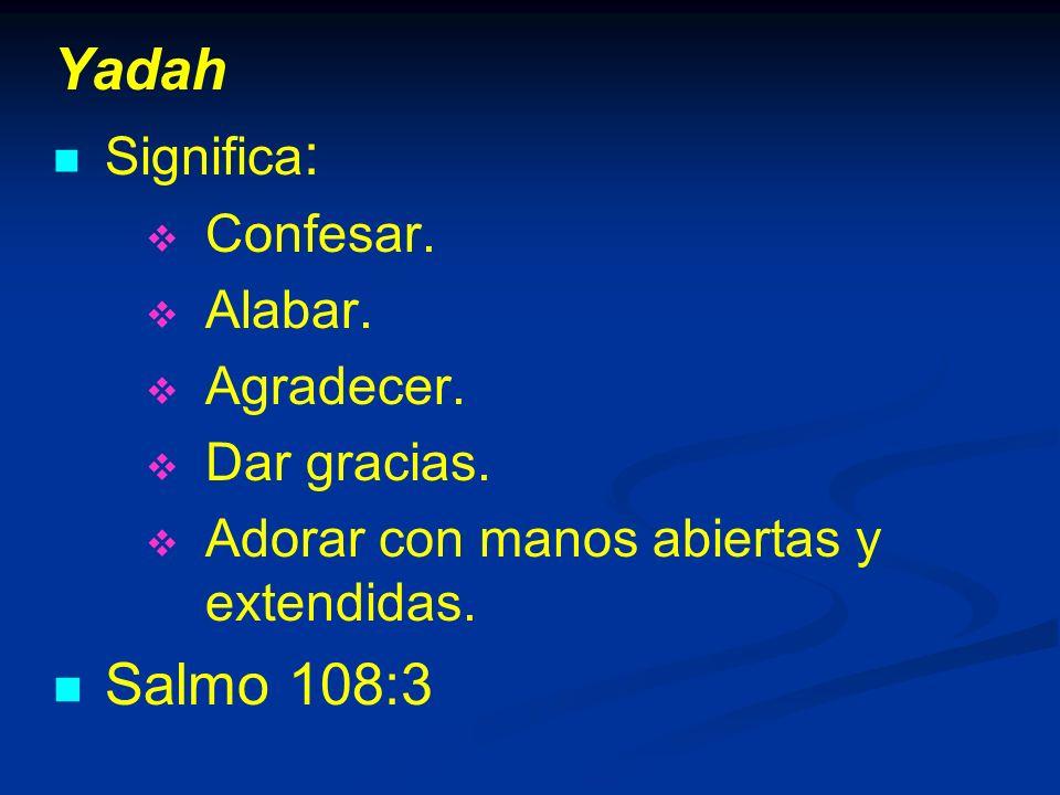 Yadah Significa : Confesar.Alabar. Agradecer. Dar gracias.