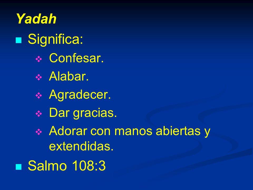 Yadah Significa: Confesar.Alabar. Agradecer. Dar gracias.