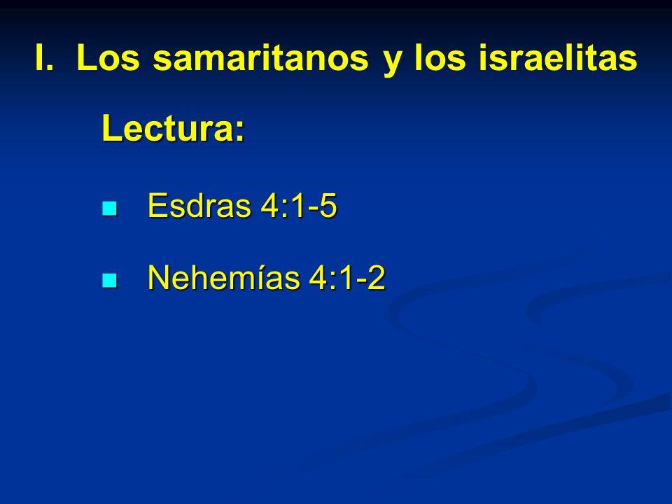I. Los samaritanos y los israelitas Lectura: Esdras 4:1-5 Esdras 4:1-5 Nehemías 4:1-2 Nehemías 4:1-2