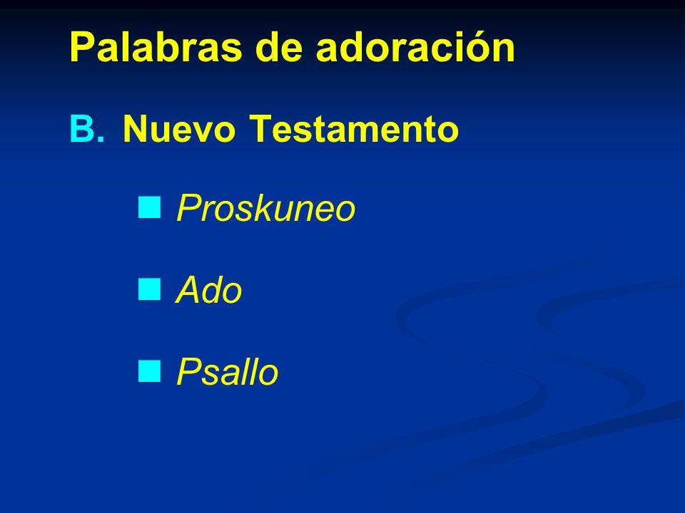Palabras de adoración B. B.Nuevo Testamento Proskuneo Ado Psallo