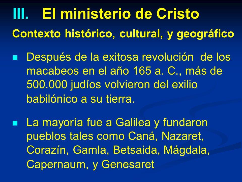 III.El ministerio de Cristo Contexto histórico, cultural, y geográfico Después de la exitosa revolución de los macabeos en el año 165 a.