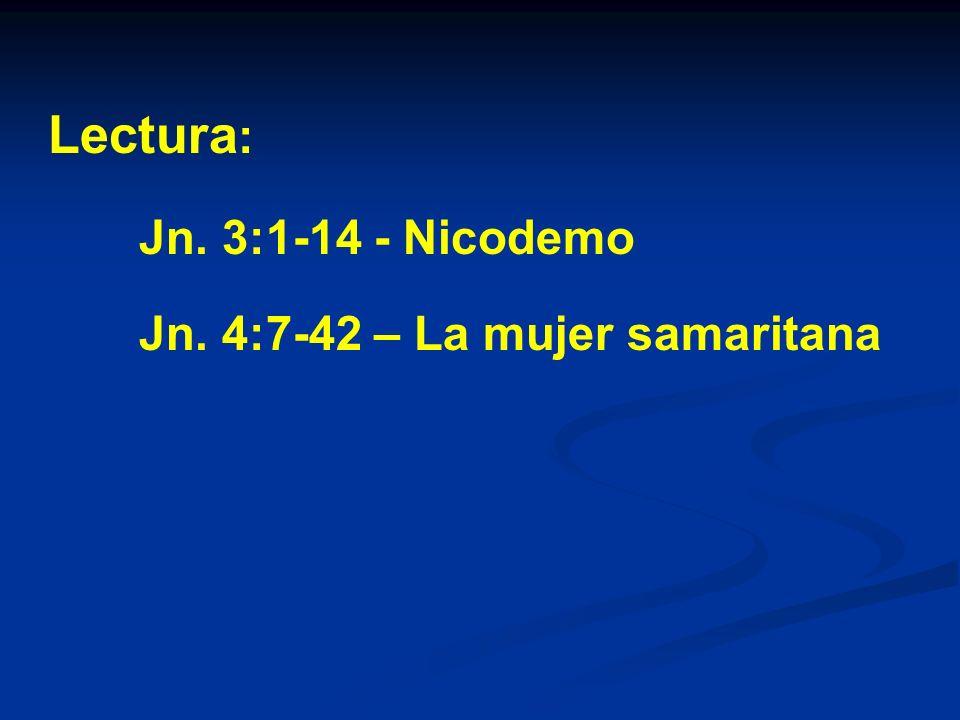 Nicodemo De noche HombreJudío Hombre de importancia Guardaba la ley Líder entre los fariseos Samaritana De día Mujer Samaritana Marginada Pecadora La más baja
