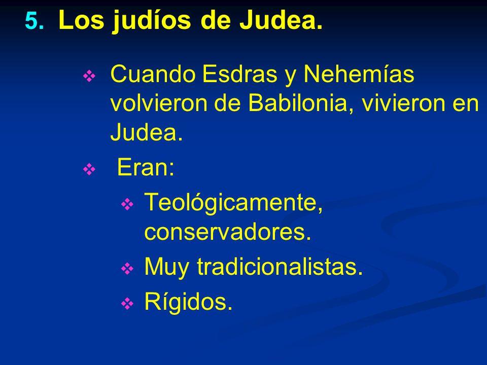 5.5. Los judíos de Judea. Cuando Esdras y Nehemías volvieron de Babilonia, vivieron en Judea.