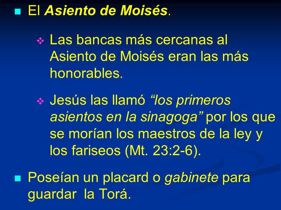 El Asiento de Moisés.Las bancas más cercanas al Asiento de Moisés eran las más honorables.