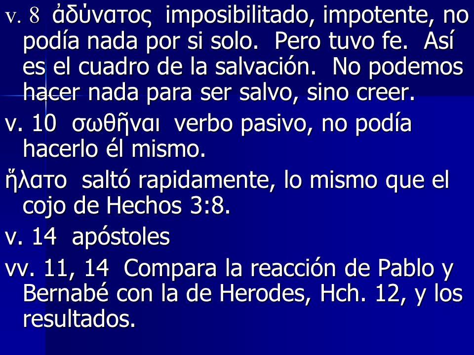 v. 8 δύνατος imposibilitado, impotente, no podía nada por si solo. Pero tuvo fe. Así es el cuadro de la salvación. No podemos hacer nada para ser salv