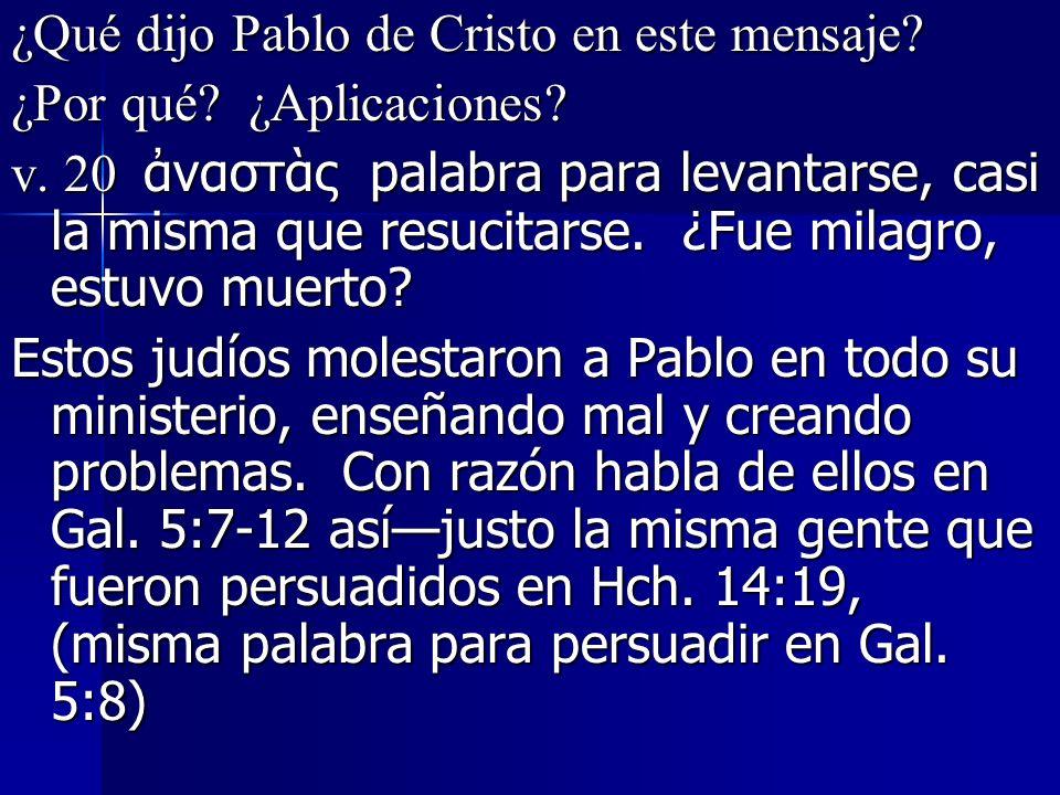 ¿Qué dijo Pablo de Cristo en este mensaje? ¿Por qué? ¿Aplicaciones? v. 20 ναστς palabra para levantarse, casi la misma que resucitarse. ¿Fue milagro,