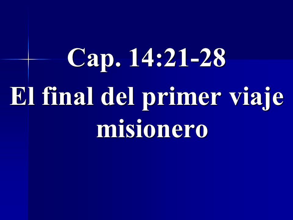 Cap. 14:21-28 El final del primer viaje misionero