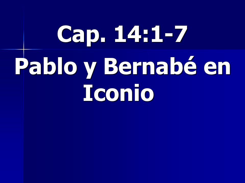 Cap. 14:1-7 Pablo y Bernabé en Iconio