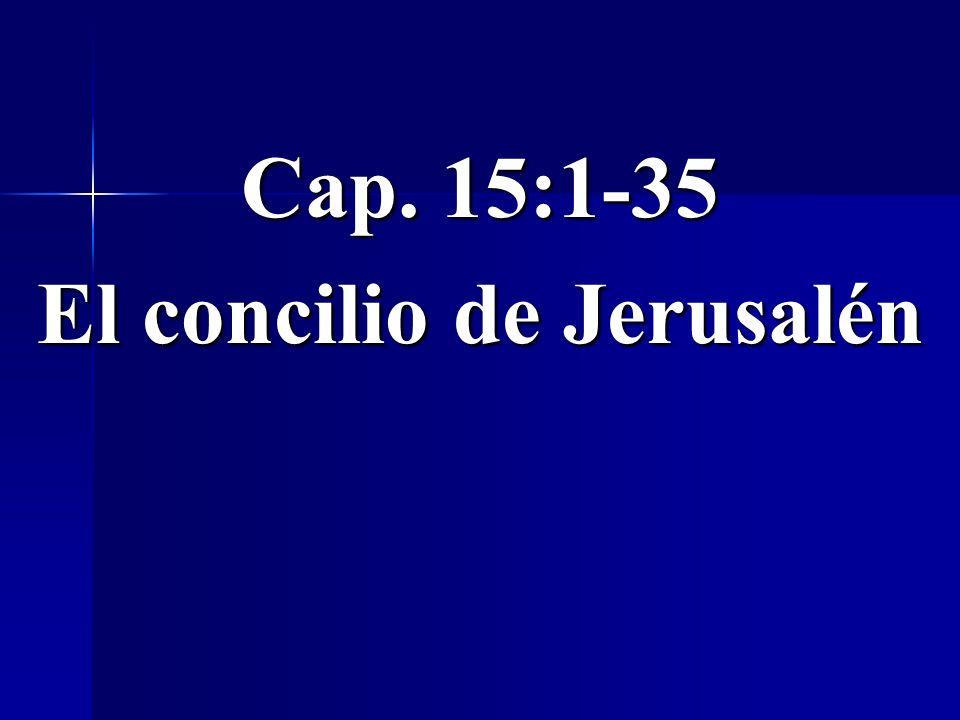 Cap. 15:1-35 El concilio de Jerusalén