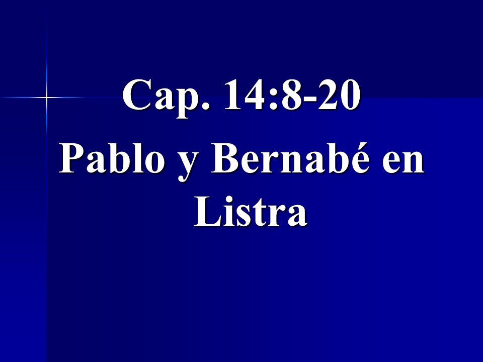Cap. 14:8-20 Pablo y Bernabé en Listra
