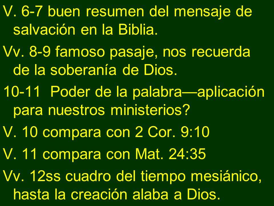 V. 6-7 buen resumen del mensaje de salvación en la Biblia. Vv. 8-9 famoso pasaje, nos recuerda de la soberanía de Dios. 10-11 Poder de la palabraaplic