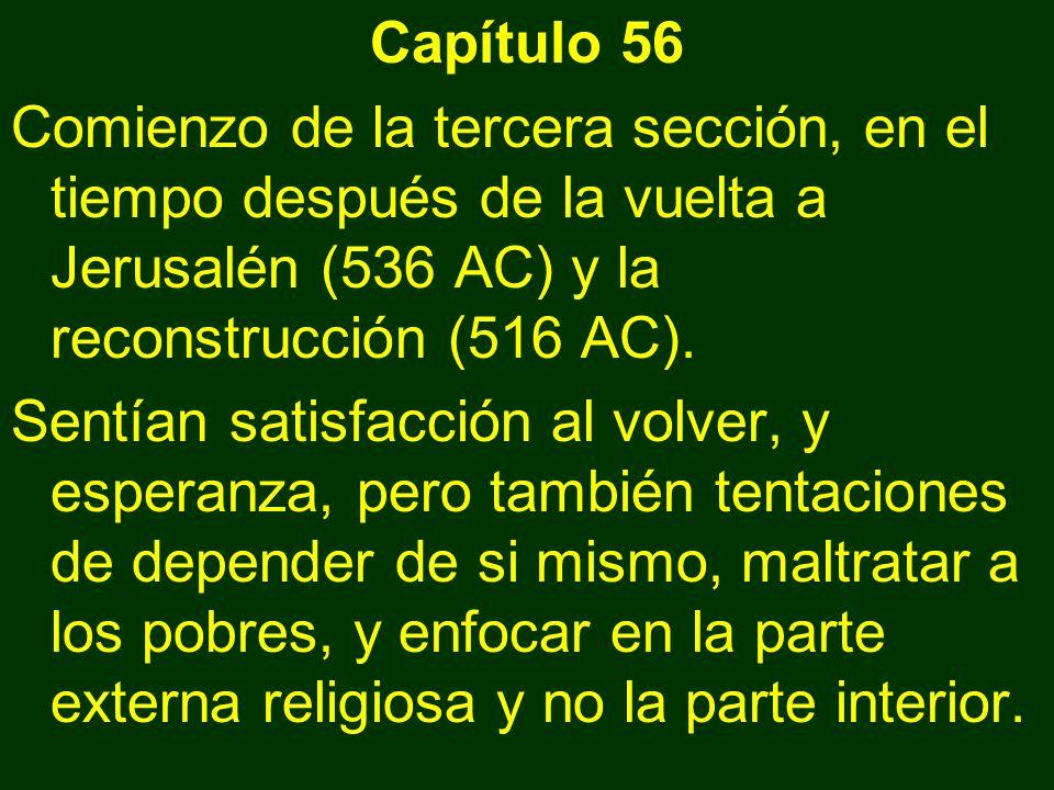 Capítulo 56 Comienzo de la tercera sección, en el tiempo después de la vuelta a Jerusalén (536 AC) y la reconstrucción (516 AC). Sentían satisfacción