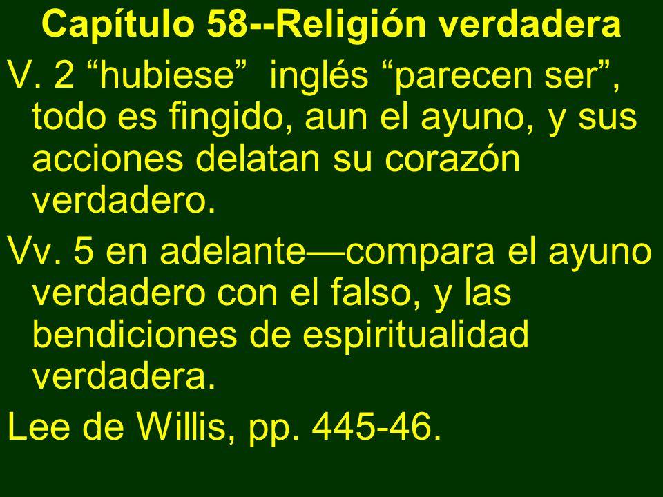 Capítulo 58--Religión verdadera V. 2 hubiese inglés parecen ser, todo es fingido, aun el ayuno, y sus acciones delatan su corazón verdadero. Vv. 5 en