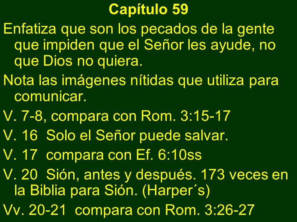 Capítulo 59 Enfatiza que son los pecados de la gente que impiden que el Señor les ayude, no que Dios no quiera. Nota las imágenes nítidas que utiliza