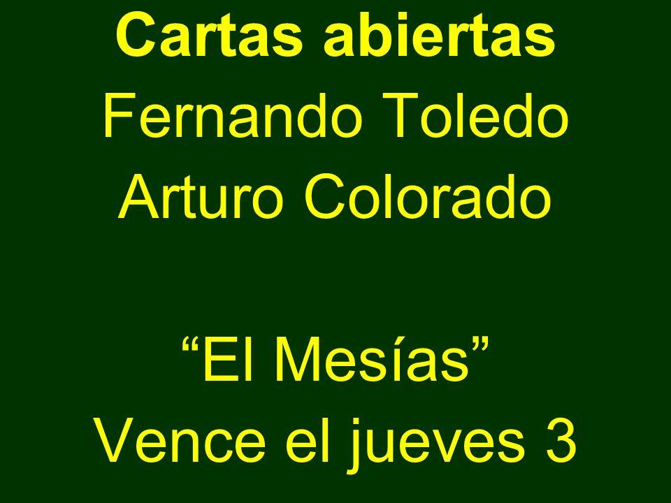Cartas abiertas Fernando Toledo Arturo Colorado El Mesías Vence el jueves 3