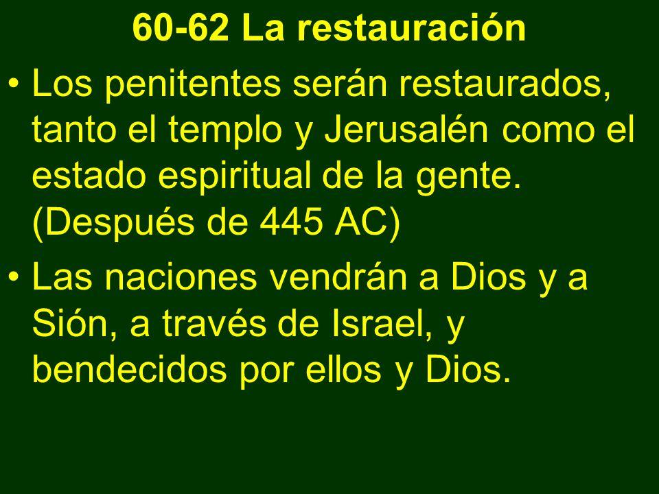 60-62 La restauración Los penitentes serán restaurados, tanto el templo y Jerusalén como el estado espiritual de la gente. (Después de 445 AC) Las nac