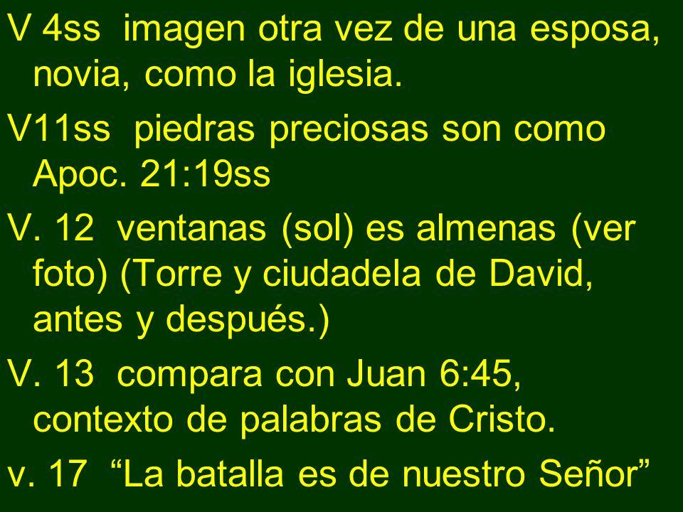 V 4ss imagen otra vez de una esposa, novia, como la iglesia. V11ss piedras preciosas son como Apoc. 21:19ss V. 12 ventanas (sol) es almenas (ver foto)