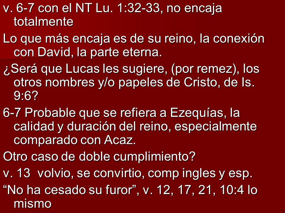 v. 6-7 con el NT Lu. 1:32-33, no encaja totalmente Lo que más encaja es de su reino, la conexión con David, la parte eterna. ¿Será que Lucas les sugie