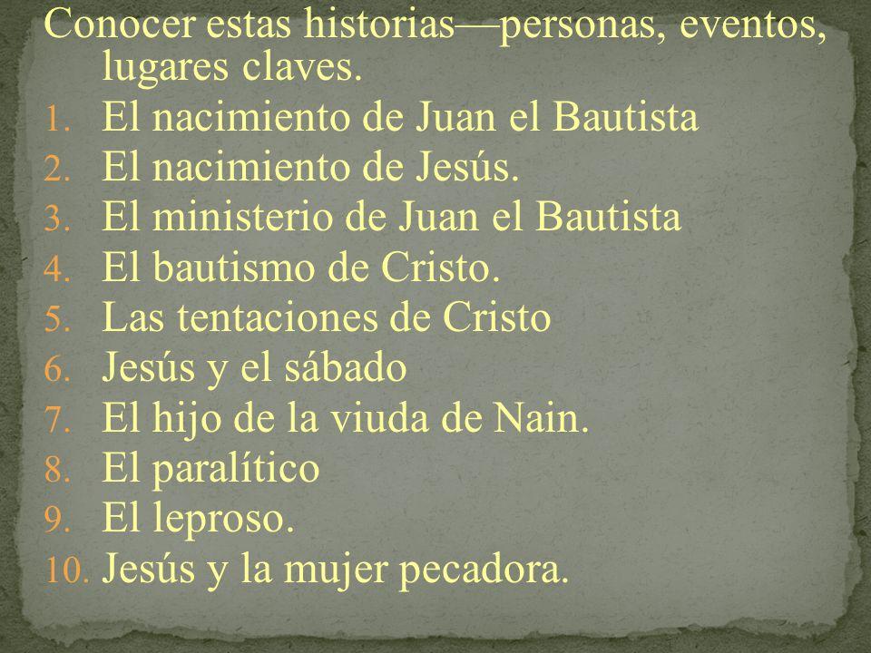 Conocer estas historiaspersonas, eventos, lugares claves. 1. El nacimiento de Juan el Bautista 2. El nacimiento de Jesús. 3. El ministerio de Juan el