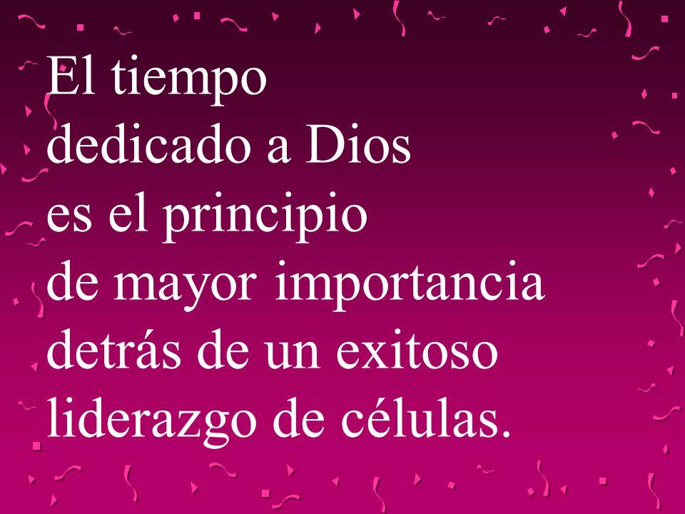 El tiempo dedicado a Dios es el principio de mayor importancia detrás de un exitoso liderazgo de células.