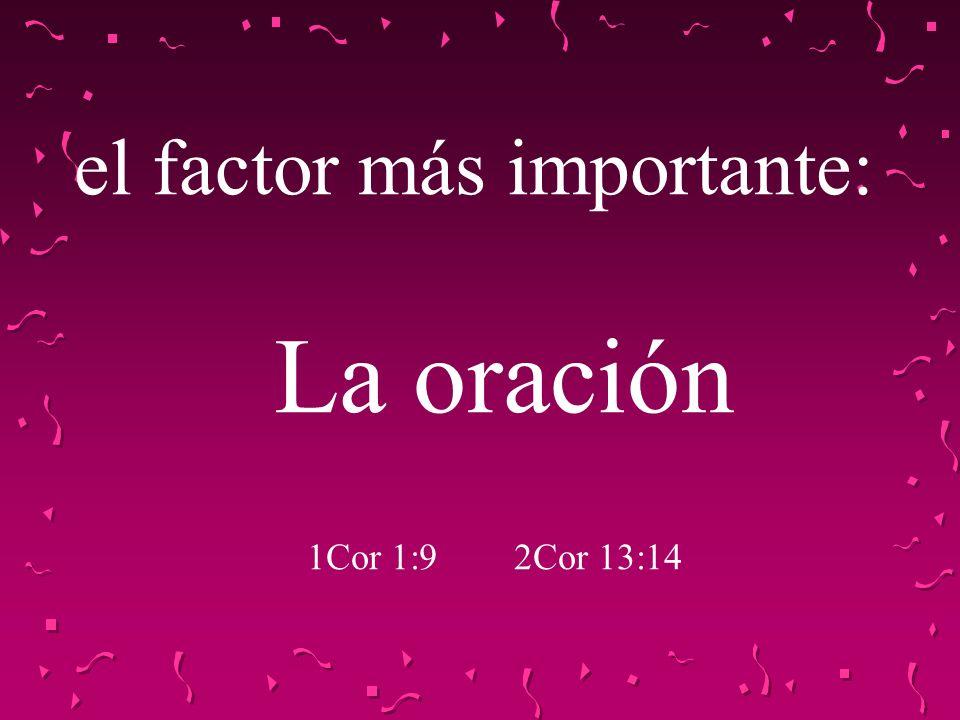 el factor más importante: La oración 1Cor 1:9 2Cor 13:14