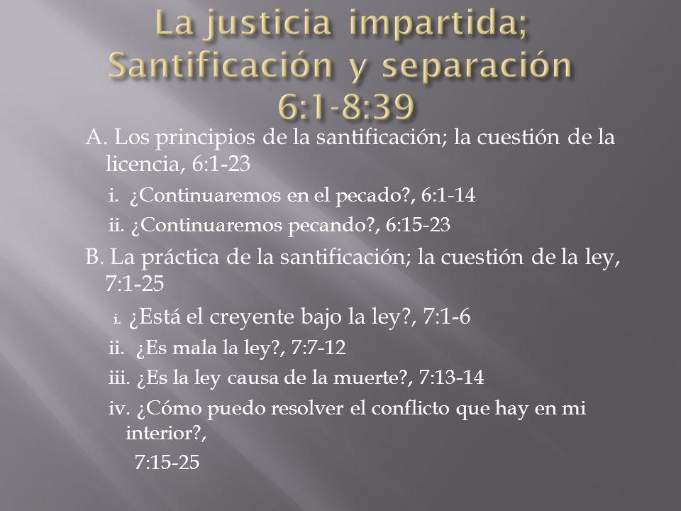 A. Los principios de la santificación; la cuestión de la licencia, 6:1-23 i. ¿Continuaremos en el pecado?, 6:1-14 ii. ¿Continuaremos pecando?, 6:15-23