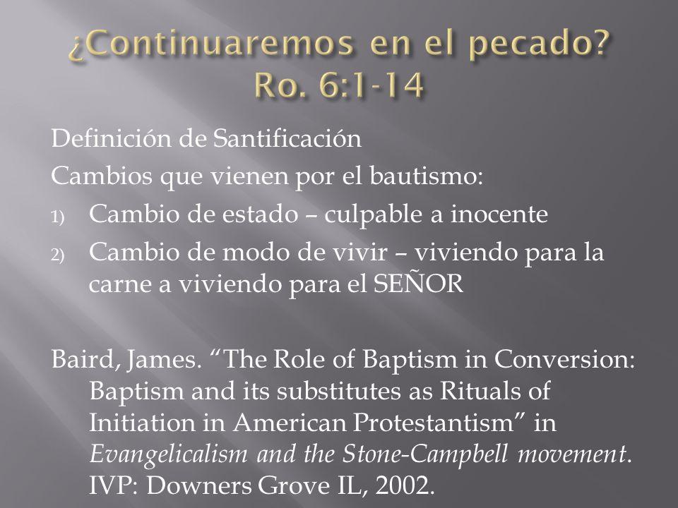 Definición de Santificación Cambios que vienen por el bautismo: 1) Cambio de estado – culpable a inocente 2) Cambio de modo de vivir – viviendo para l
