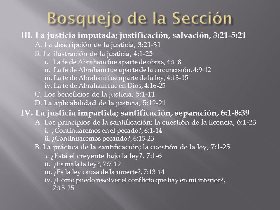 III. La justicia imputada; justificación, salvación, 3:21-5:21 A. La descripción de la justicia, 3:21-31 B. La ilustración de la justicia, 4:1-25 i. L