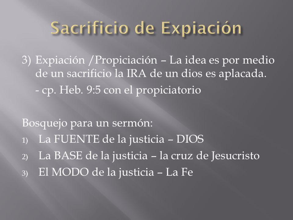 3)Expiación /Propiciación – La idea es por medio de un sacrificio la IRA de un dios es aplacada. - cp. Heb. 9:5 con el propiciatorio Bosquejo para un