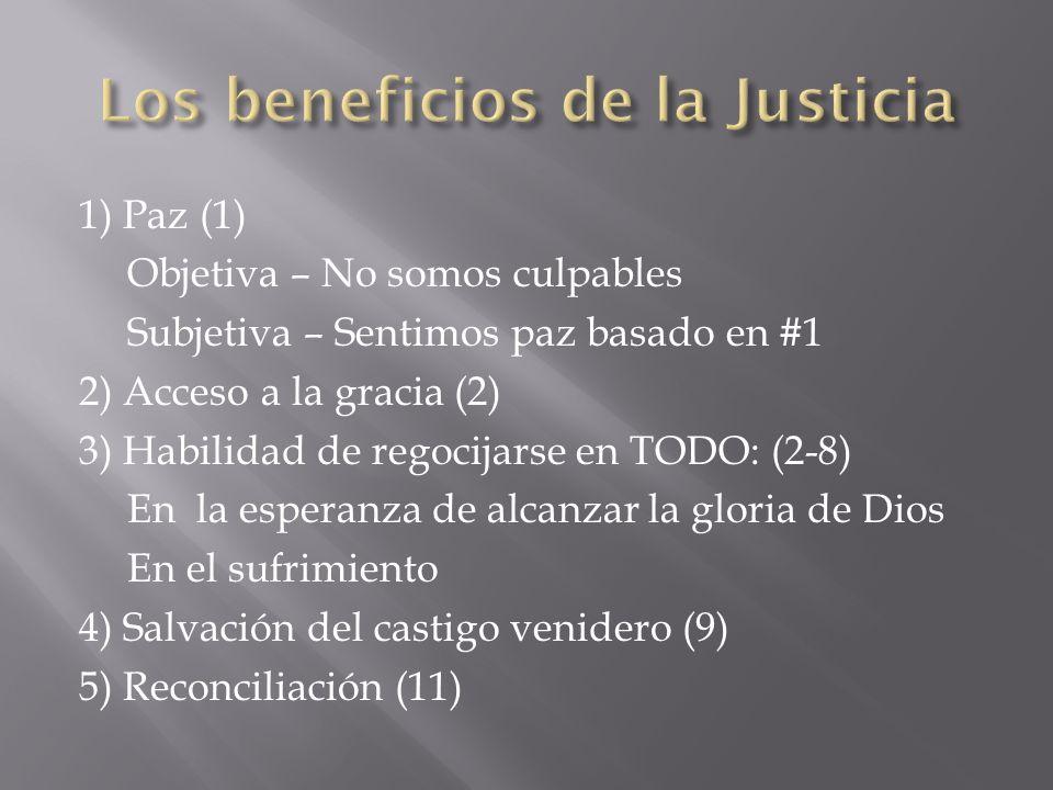 1) Paz (1) Objetiva – No somos culpables Subjetiva – Sentimos paz basado en #1 2) Acceso a la gracia (2) 3) Habilidad de regocijarse en TODO: (2-8) En