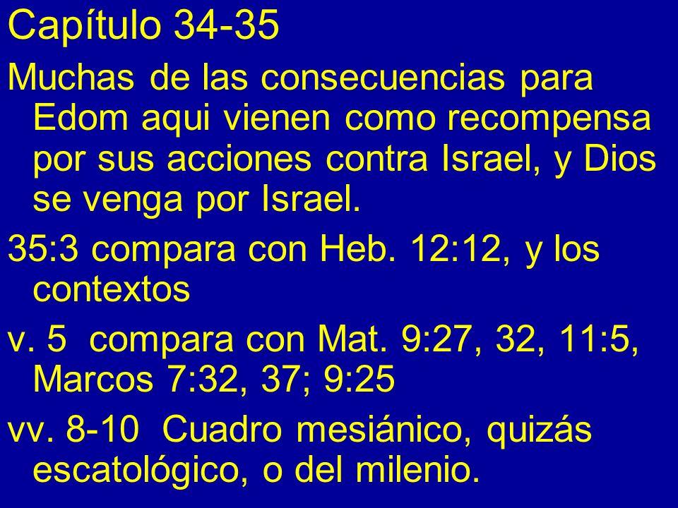 Capítulo 34-35 Muchas de las consecuencias para Edom aqui vienen como recompensa por sus acciones contra Israel, y Dios se venga por Israel. 35:3 comp