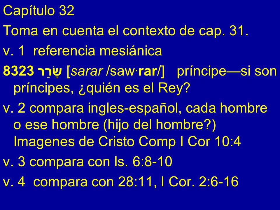 Capítulo 32 Toma en cuenta el contexto de cap. 31. v. 1 referencia mesiánica 8323 שָׂרַר [sarar /saw·rar/] príncipesi son príncipes, ¿quién es el Rey?