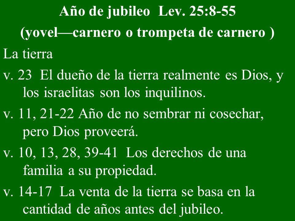 Año de jubileo Lev. 25:8-55 (yovelcarnero o trompeta de carnero ) La tierra v. 23 El dueño de la tierra realmente es Dios, y los israelitas son los in
