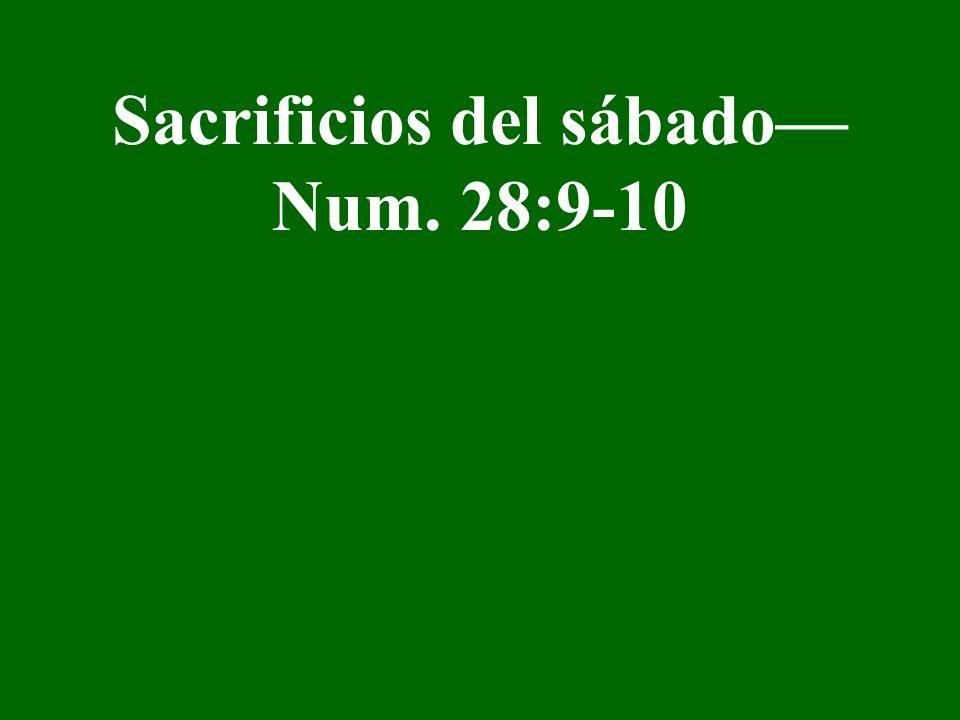 Sacrificios del sábado Num. 28:9-10