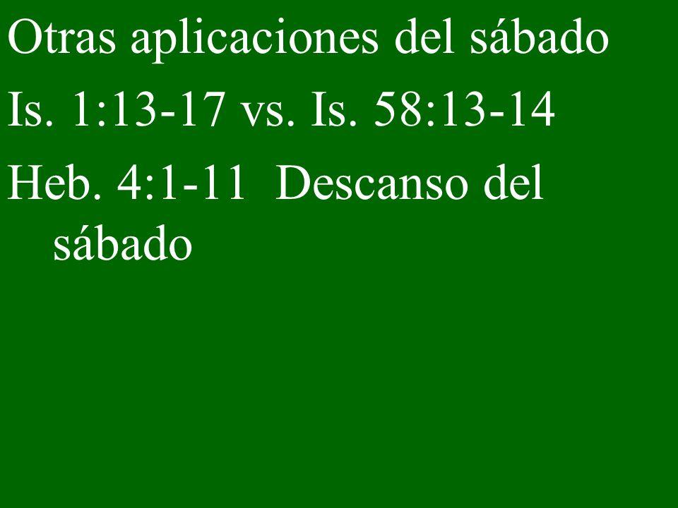 Otras aplicaciones del sábado Is. 1:13-17 vs. Is. 58:13-14 Heb. 4:1-11 Descanso del sábado