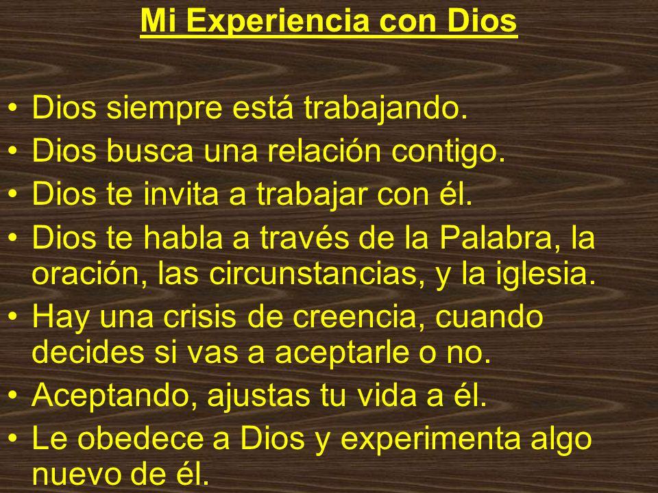 Mi Experiencia con Dios Dios siempre está trabajando.