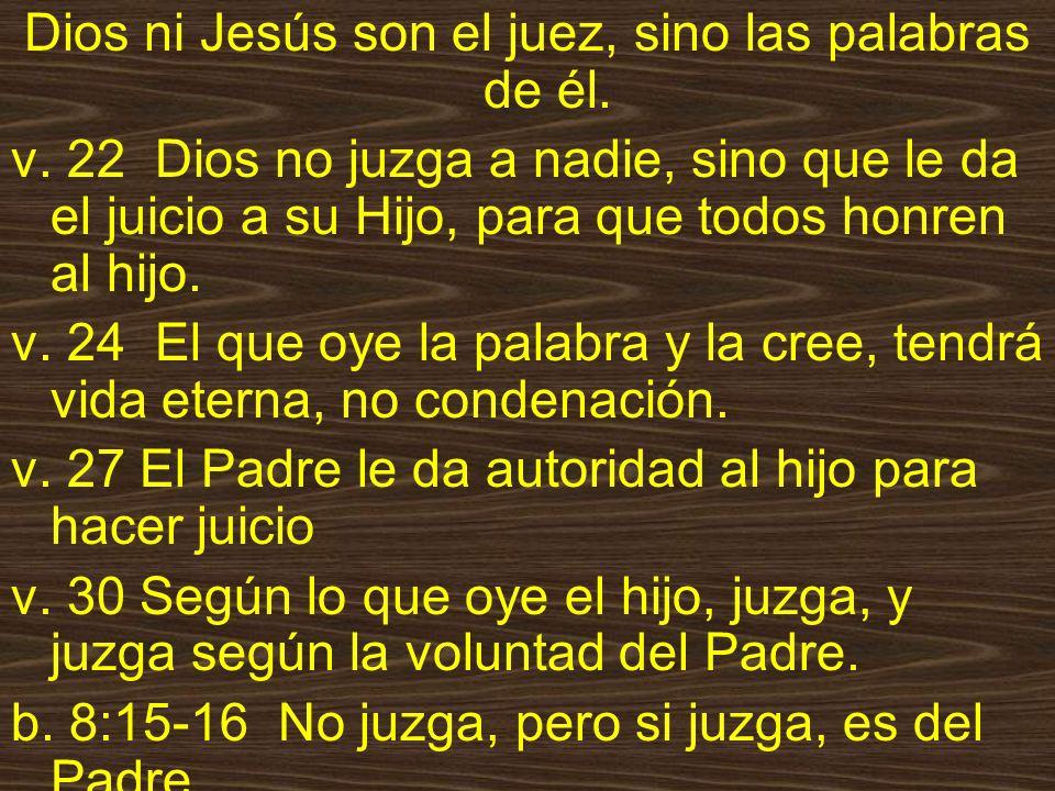 Dios ni Jesús son el juez, sino las palabras de él.