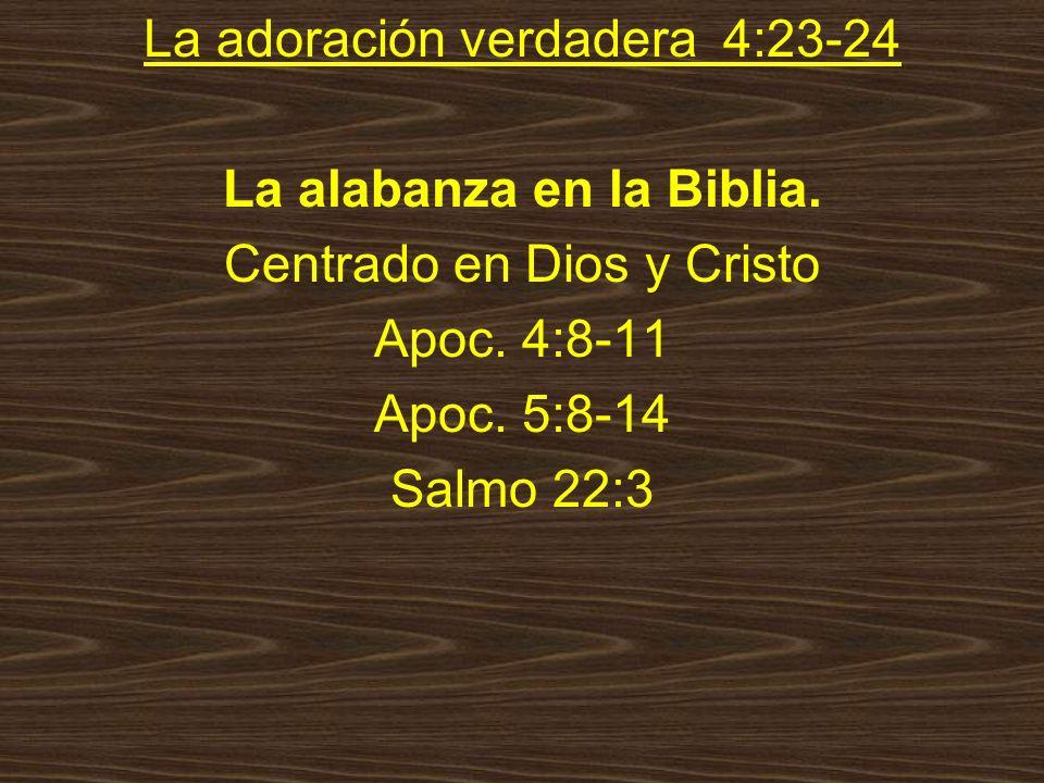 La adoración verdadera 4:23-24 La alabanza en la Biblia.