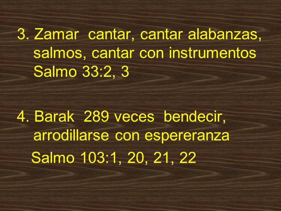 3.Zamar cantar, cantar alabanzas, salmos, cantar con instrumentos Salmo 33:2, 3 4.