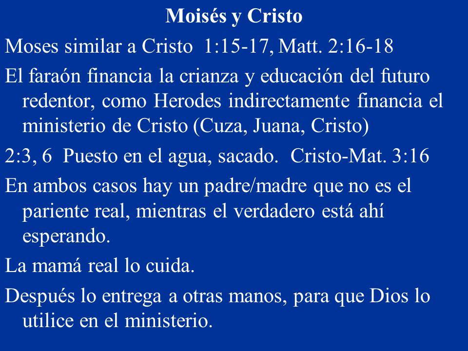 Moisés y Cristo Moses similar a Cristo 1:15-17, Matt. 2:16-18 El faraón financia la crianza y educación del futuro redentor, como Herodes indirectamen