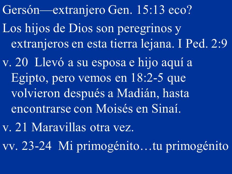 Gersónextranjero Gen. 15:13 eco? Los hijos de Dios son peregrinos y extranjeros en esta tierra lejana. I Ped. 2:9 v. 20 Llevó a su esposa e hijo aquí
