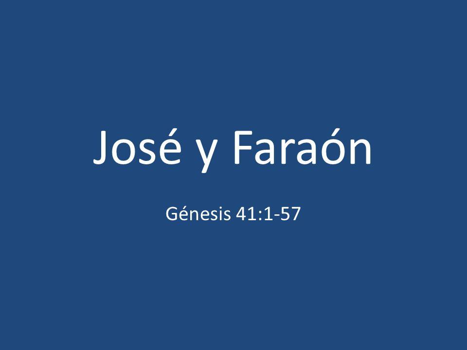 José y Faraón (41:1-57) (41:1) El faraón: ¿Cuál faraón.