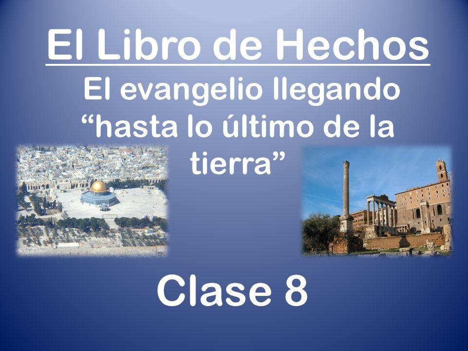 El Libro de Hechos El evangelio llegando hasta lo último de la tierra Clase 8
