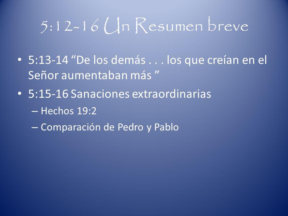 5:12-16 Un Resumen breve 5:13-14 De los demás... los que creían en el Señor aumentaban más 5:15-16 Sanaciones extraordinarias – Hechos 19:2 – Comparac